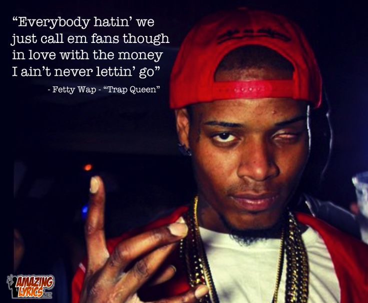 "Lyric from ""Trap Queen"" by Fetty Wap"