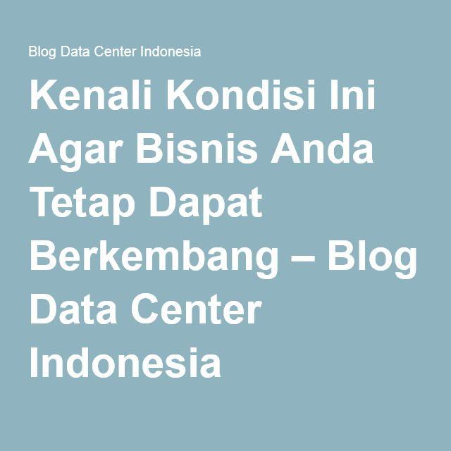 Kenali Kondisi Ini Agar Bisnis Anda Tetap Dapat Berkembang – Blog Data Center Indonesia