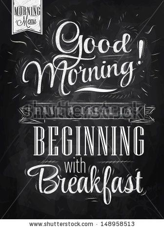 Poster lettering Good morning! have a great day beginning with breakfast stylized drawing with chalk on blackboard. by anna42f, via ShutterS...