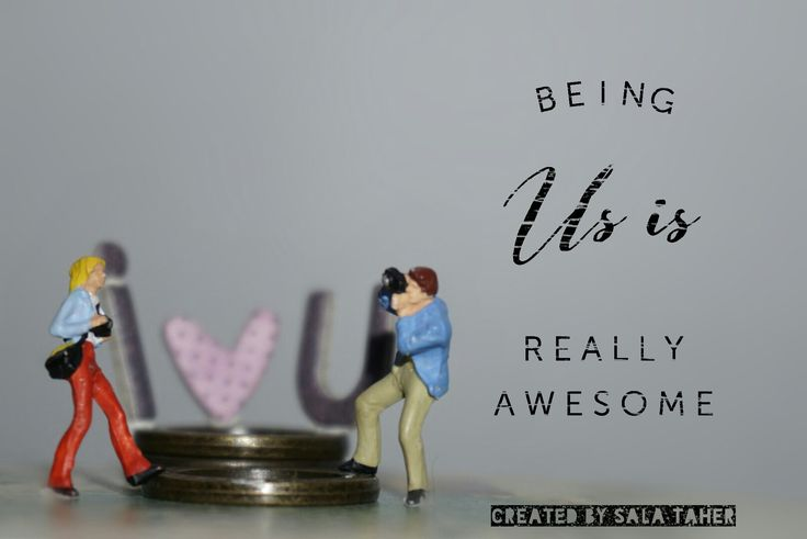 Being us is really awesome, I love you. :)