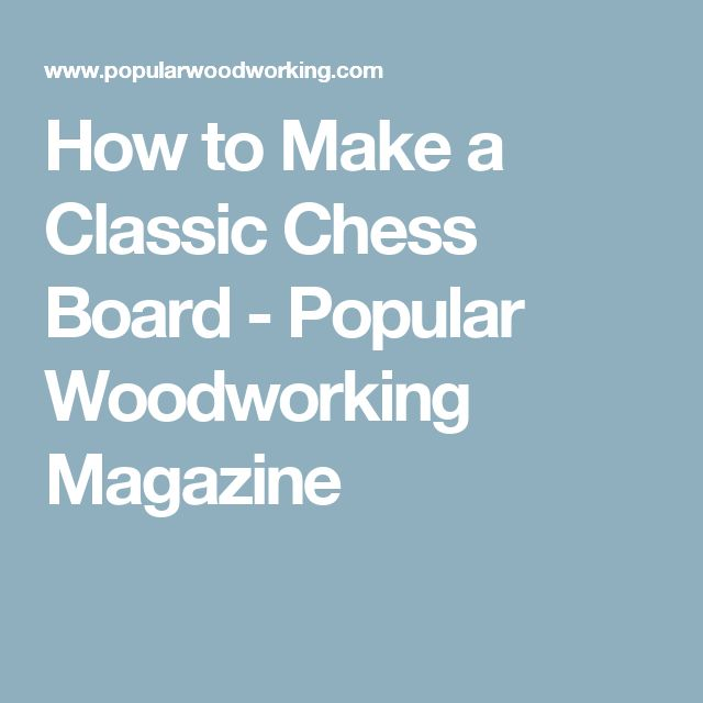 How to Make a Classic Chess Board - Popular Woodworking Magazine