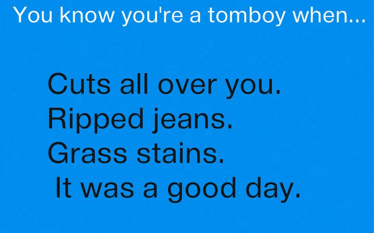 When I was a little girl I was a Tom boy
