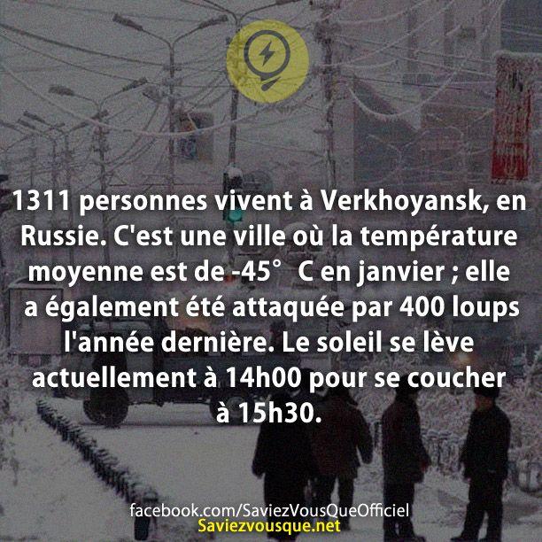 1311 personnes vivent à Verkhoyansk, en Russie. C'est une ville où la température moyenne est de -45°C en janvier ; elle a également été attaquée par 400 loups l'année dernière. Le soleil se lève actuellement à 14h00 pour se coucher à 15h30. | Saviez Vous Que?