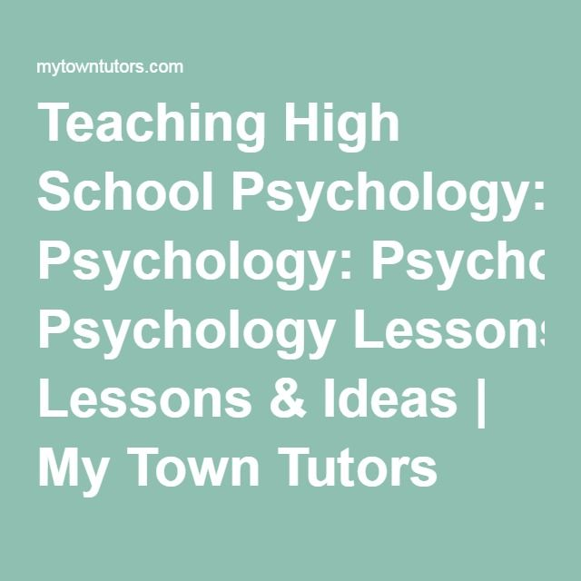 Teaching High School Psychology: Psychology Lessons & Ideas   My Town Tutors