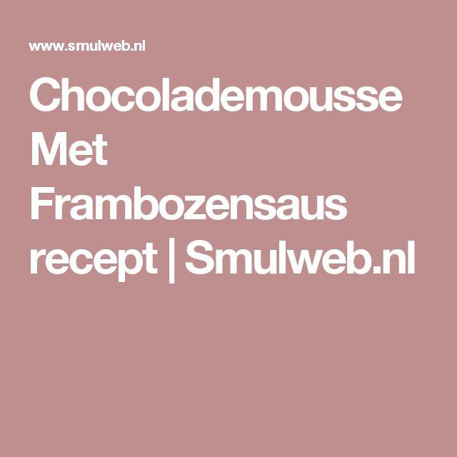 Chocolademousse Met Frambozensaus recept | Smulweb.nl