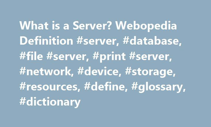 What is a Server? Webopedia Definition #server, #database, #file #server, #print #server, #network, #device, #storage, #resources, #define, #glossary, #dictionary http://malaysia.nef2.com/what-is-a-server-webopedia-definition-server-database-file-server-print-server-network-device-storage-resources-define-glossary-dictionary/  # server (ser ver) (n.) A computer or device on a network that manages network resources. There are many different types of servers. For example: File server: a…