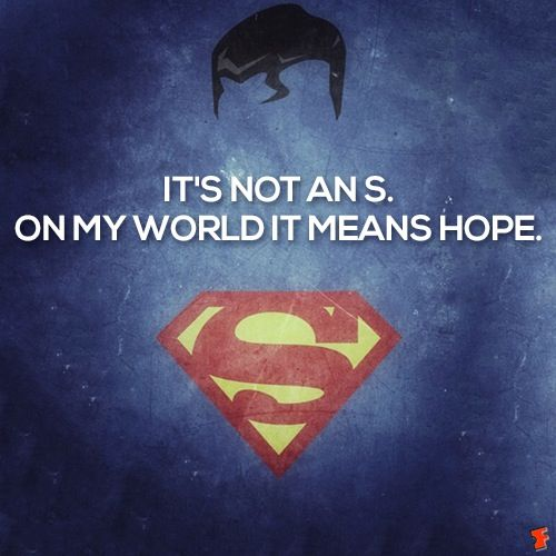 "Man of Steel. ""It's not an S.  On my world it means hope."""