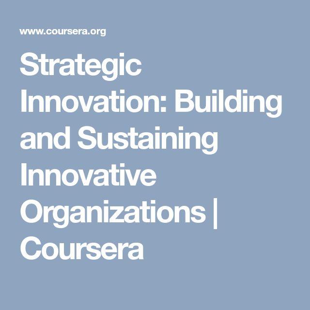 Strategic Innovation: Building and Sustaining Innovative Organizations | Coursera