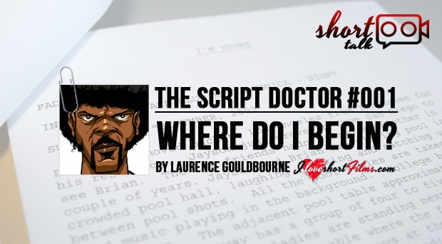 Hi! and welcome to iloveshortfilms.com     My name is Laurence Gouldbourne. I am a scriptwriter and have written for TV shows such as Desmond's (Channel 4) and Chef (BBC1) and I'll be your Script Doctor on www.iloveshortfilms.com.     All films – shorts as well as full-length features – begin with a script. The purpose of these info-notes is to help you successfully write your screenplay for your short film. Once your script is in place, you'll have a better idea about....