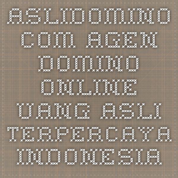 ASLIDOMINO.COM AGEN DOMINO ONLINE UANG ASLI TERPERCAYA INDONESIA