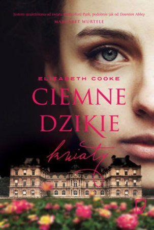 """Elizabeth Cooke, """"Ciemne dzikie kwiaty"""", przeł. Agata Żbikowska, Marginesy, Warszawa 2015. 366 stron"""