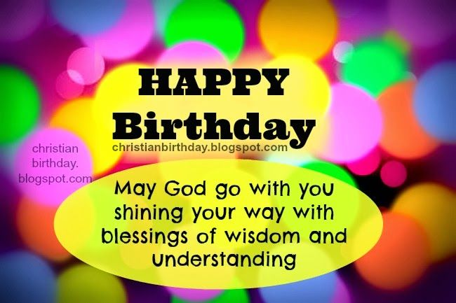 Happy Birthday Christian Card God Go With You Free For Son Daughter Man Woman Child Images Cards Friends