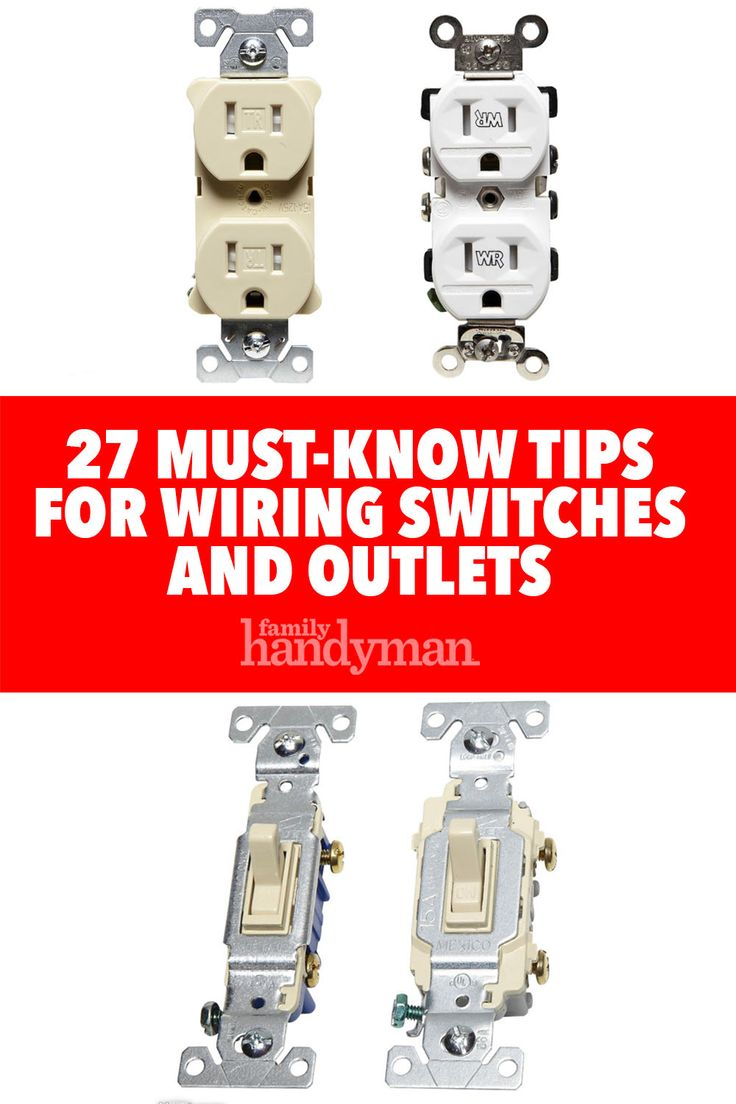 27 Must-Know Tips for Wiring Switches and Outlets Yourself