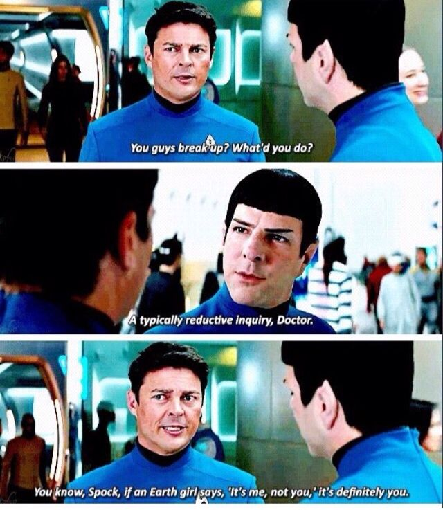 Spock and Bones If an Earth girl says 'It's me not you', it's definitely you.