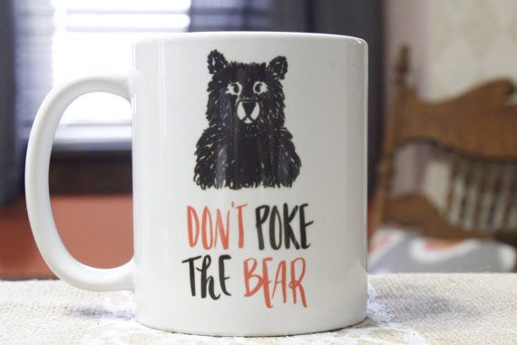 Don't Poke The Bear Mug Coffee Mug  Message by ElmStStudioPrints
