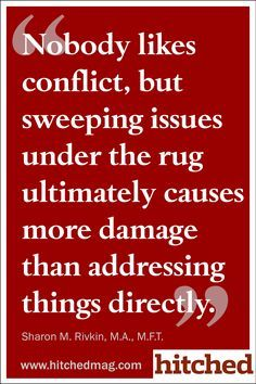 Nobody likes conflict, but sweeping issues under the rug ultimately causes more damage than addressing things directly.