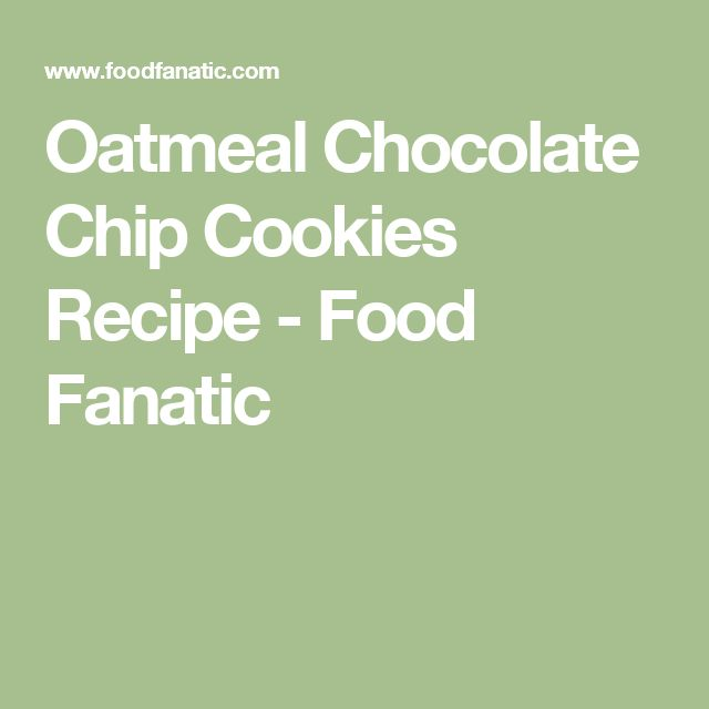 Oatmeal Chocolate Chip Cookies Recipe - Food Fanatic