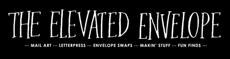 The Elevated Envelope   mail art   letterpress   envelope swaps   makin' stuff   fun finds