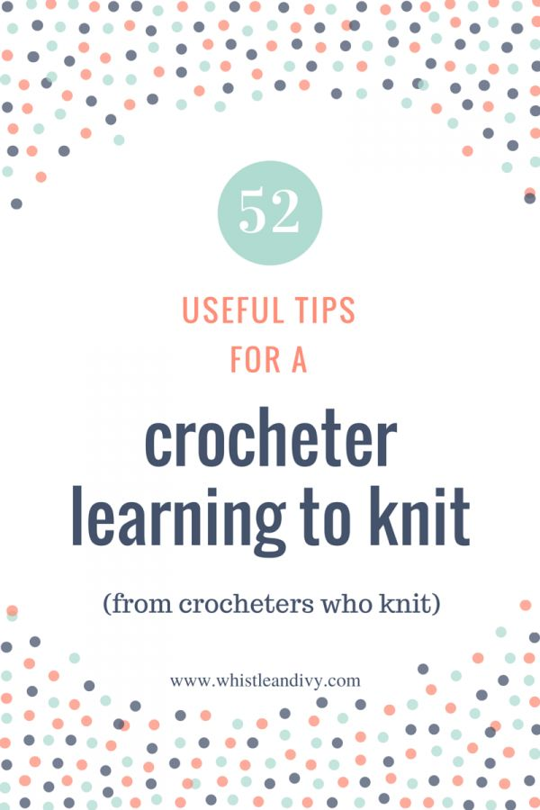 52 Tips for a Crocheter Learning to Knit Pinterest Useful tips ...