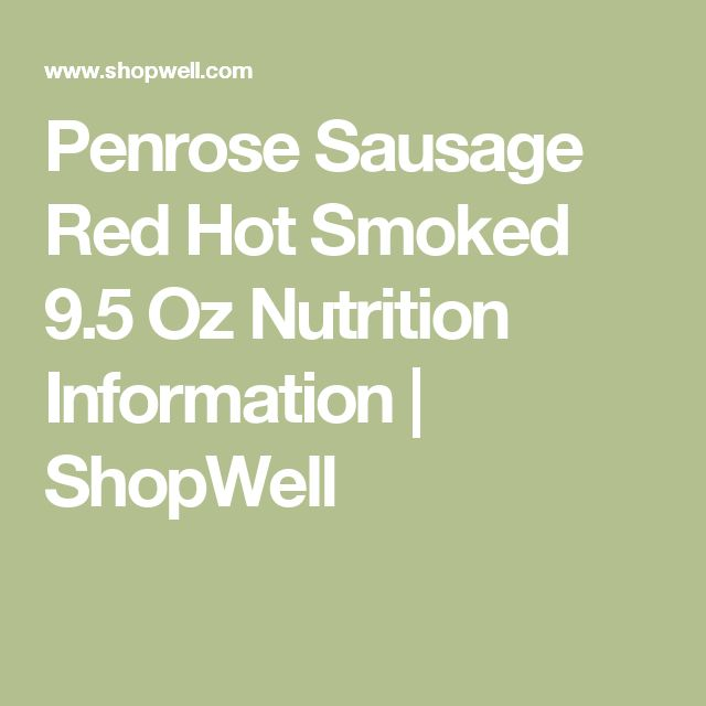 Penrose Sausage Red Hot Smoked 9.5 Oz Nutrition Information | ShopWell