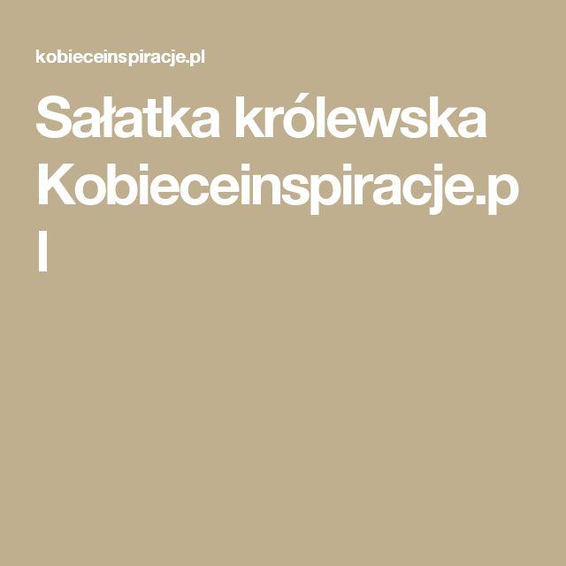 Sałatka królewska Kobieceinspiracje.pl