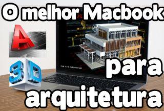 macbook para arquitetura 3d, macbook para engenharia civil, macbook para autocad, macbook para revit, blender 3d, sketchup, inventor,