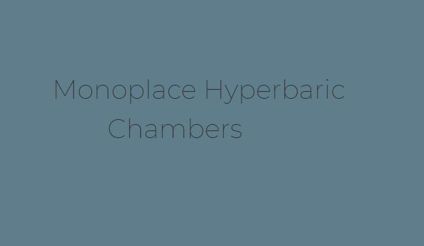 Monoplace Hyperbaric Chamber Systems for Hyperbaric Oxygen Therapy HBOT