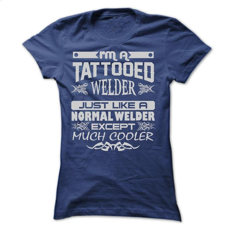 TATTOOED WELDER AMAZING T SHIRTS T Shirts, Hoodies, Sweatshirts - #cool hoodies for men #vintage shirts. I WANT THIS => https://www.sunfrog.com/LifeStyle/TATTOOED-WELDER--AMAZING-T-SHIRTS-Ladies.html?60505