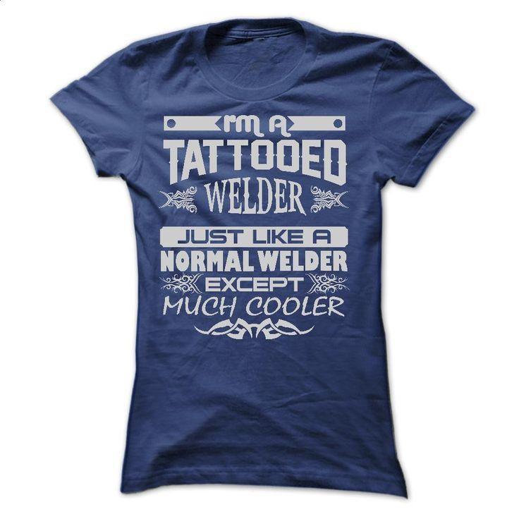 TATTOOED WELDER AMAZING T SHIRTS T Shirts, Hoodies, Sweatshirts - #cool hoodies for men #vintage shirts. I WANT THIS => https://www.sunfrog.com/LifeStyle/TATTOOED-WELDER--AMAZING-T-SHIRTS-Ladies.html?60505