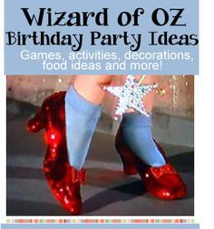 Wizard of Oz Party - Birthday Party Ideas / Great ideas for Wizard of Oz themed party games, activities, crafts, party food, favors, decorations, invitations and more!
