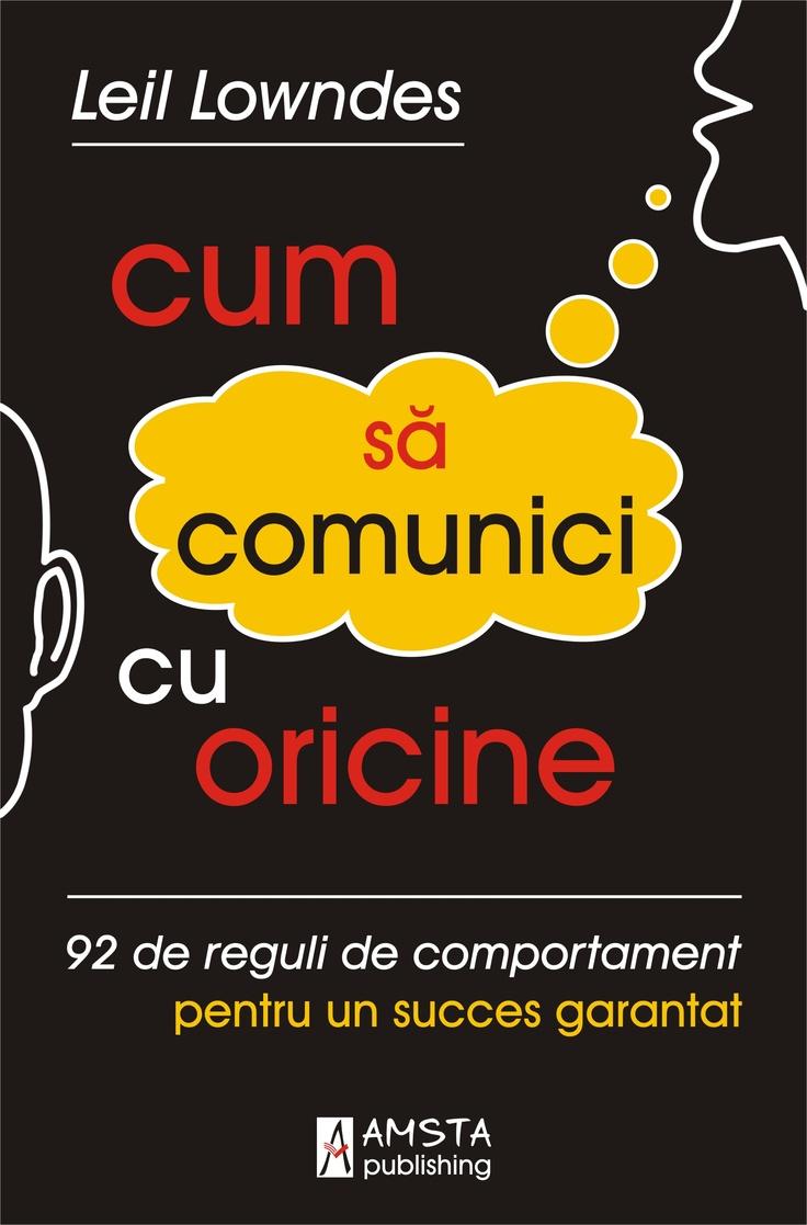 Cum sa comunici cu oricine  Cum sa comunici cu oricine 92 de reguli de comportament pentru un succes garantat http://www.catalog-cursuri.ro/ArticolBiblioteca-Cum_sa_comunici_cu_oricine-Resursa-37.html