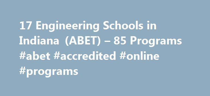 17 Engineering Schools in Indiana (ABET) – 85 Programs #abet #accredited #online #programs http://trinidad-and-tobago.nef2.com/17-engineering-schools-in-indiana-abet-85-programs-abet-accredited-online-programs/  # Indiana Engineering Schools Degrees Indiana Engineering Schools Degrees There are 17 ABET accredited schools offering academic engineering programs in Indiana. The engineering programs grant the following completion certificates and degrees: Certificate in Engineering, Associate s…
