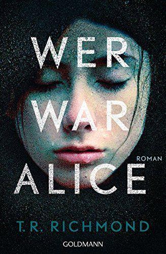 Wer war Alice: Roman von T. R. Richmond https://www.amazon.de/dp/3442205085/ref=cm_sw_r_pi_dp_jmxJxbFSYADSE