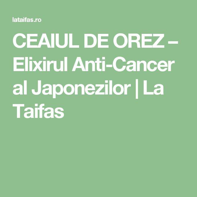 CEAIUL DE OREZ – Elixirul Anti-Cancer al Japonezilor | La Taifas