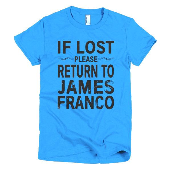 IF LOST PLEASE RETURN TO JAMES FRANCO Short sleeve women's t-shirt, more colors