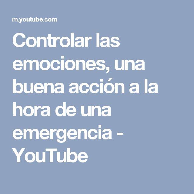 Controlar las emociones, una buena acción a la hora de una emergencia - YouTube