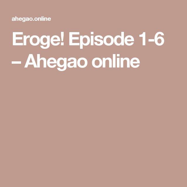 Eroge! Episode 1-6 – Ahegao online
