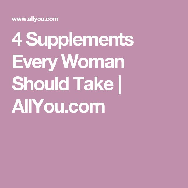 4 Supplements Every Woman Should Take   AllYou.com