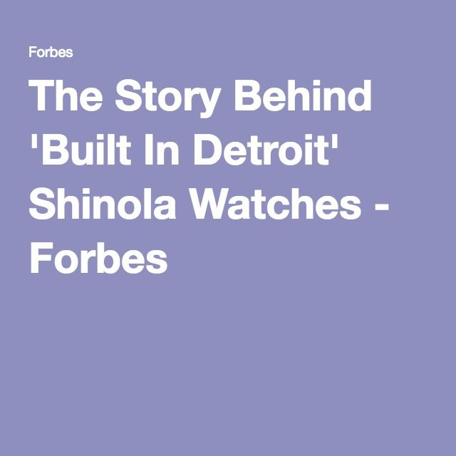 The Story Behind 'Built In Detroit' Shinola Watches - Forbes