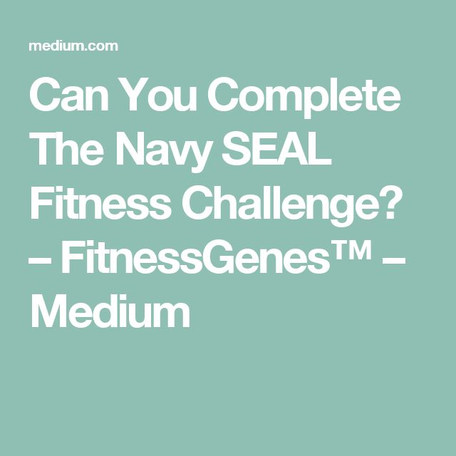 Can You Complete The Navy SEAL Fitness Challenge? – FitnessGenes™ – Medium