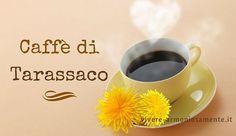 Il Caffè di Tarassaco è senza caffeina ed è una buona alternativa al caffè. Ha proprietà digestive e antinfiammatorie. Ecco come farlo in casa con le radici