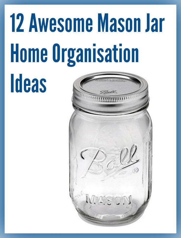 Mums make lists ...: Mason Jar Home Organisation - great Mason Jar storage solutions for getting organized around the home