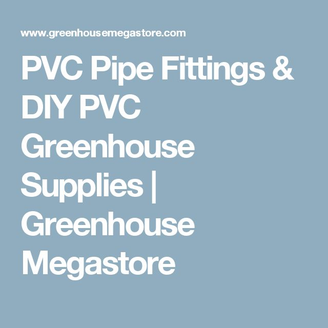 PVC Pipe Fittings & DIY PVC Greenhouse Supplies | Greenhouse Megastore