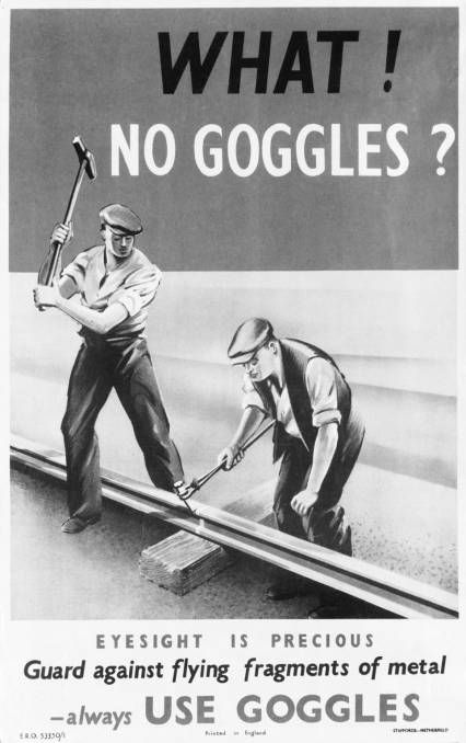 BRITISH WW II.....What, no goggles?, railway safety poster, about 1940 What, no goggles?, railway safety poster, about 1940 Place: England Description: London, Midland & Scottish Railway safety poster advising workers to use protective goggles when track, about 1940. Accidents to 'permanent way' workers maintaining railway track were common, and companies tried to advise workers of the risks through health and safety campaign JUL16