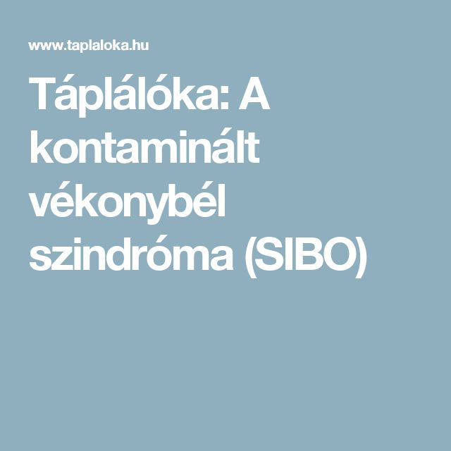 Táplálóka: A kontaminált vékonybél szindróma (SIBO)