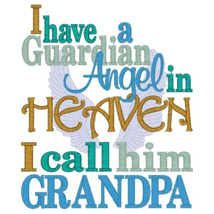 I have a Guardian Angel in Heaven I call him Grandpa