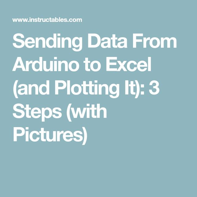 Sending Data From Arduino to Excel (and Plotting It): 3 Steps (with Pictures)