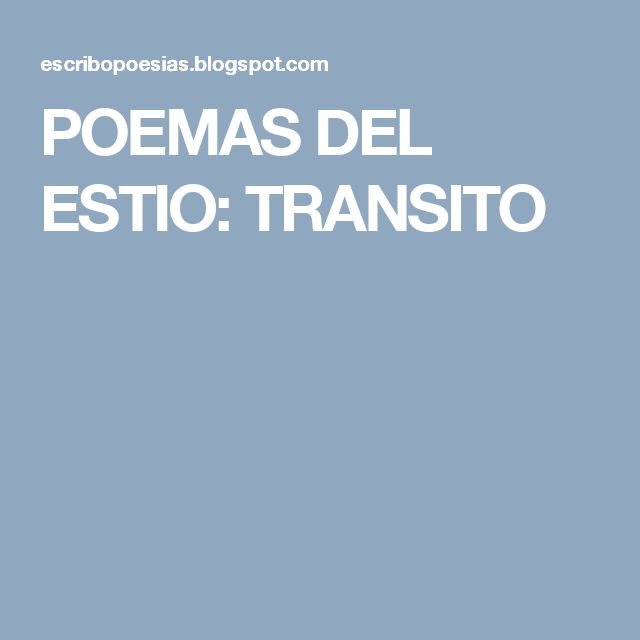 POEMAS DEL ESTIO: TRANSITO