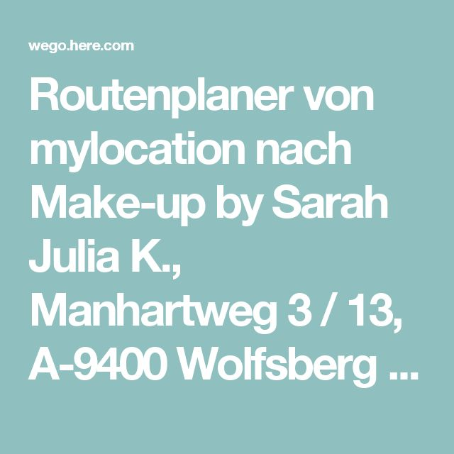 Routenplaner von mylocation nach Make-up by Sarah Julia K., Manhartweg 3 / 13, A-9400 Wolfsberg - HERE WeGo