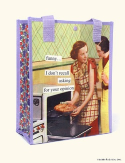 Totes from Anne Taintor: funny... I don't recall asking for your opinion